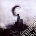 Ebony Ark - When The City Is Quiet cd musicale di Ark Ebony