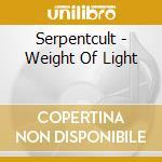 Serpentcult - Weight Of Light cd musicale di SERPENTCULT