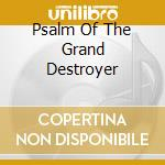 PSALM OF THE GRAND DESTROYER              cd musicale di CIRCLE OF DEAD CHILD