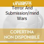 TERROR AND SUBMISSION/MIND WARS           cd musicale di Terror Holy
