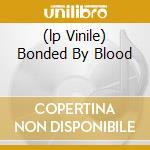 (LP VINILE) BONDED BY BLOOD                           lp vinile di EXODUS
