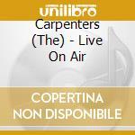 LIVE ON AIR                               cd musicale di CARPENTERS