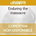 Enduring the massacre cd musicale di DYSCARNATE