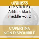 (LP VINILE) Addicts black meddle vol.2 lp vinile di NACHTMYSTIUM