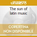 The sun of latin music cd musicale