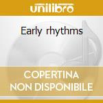 Early rhythms cd musicale
