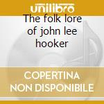 The folk lore of john lee hooker cd musicale di Hooker john lee