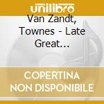 THE LATE GREAT cd musicale di VAN ZANDT TOWNES