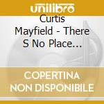 Curtis Mayfield - There S No Place Like America Today cd musicale di MAYFIELD CURTIS