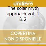 The solar myth approach vol. 1 & 2 cd musicale