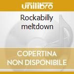 Rockabilly meltdown cd musicale di Artisti Vari