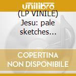 (LP VINILE) Jesu: pale sketches demixed lp vinile di PALE SKETCHER