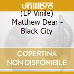 (LP VINILE) Black city lp vinile di Matthew Dear