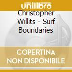 Christopher Willits - Surf Boundaries cd musicale di Christopher Willits