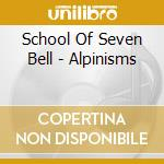 School Of Seven Bell - Alpinisms cd musicale di SCHOOL OF SEVEN BELL