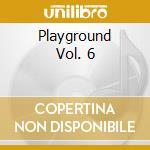 Playground Vol. 6 cd musicale di Artisti Vari