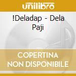DELA PAJI cd musicale di DELADAP