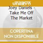 Take me off the market cd musicale di Joey Daniels