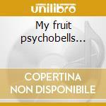 My fruit psychobells... cd musicale