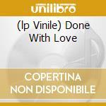 (LP VINILE) DONE WITH LOVE                            lp vinile di Th Whispertown 2000