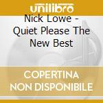 Nick Lowe - Quiet Please The New Best cd musicale di LOWE NICK