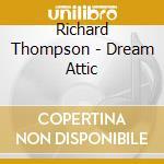 Richard Thompson - Dream Attic cd musicale di Richard Thompson