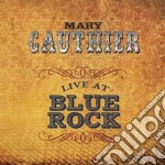 Mary Gauthier - Live At Blue Rock cd musicale di Mary Gauthier