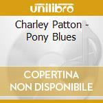 Charley Patton - Pony Blues cd musicale di PATTON CHARLEY