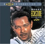 Billy Eckstine - Ballads, Blues And Bebop cd musicale di Billy Eckstine