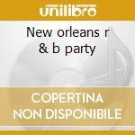 New orleans r & b party cd musicale di Artisti Vari