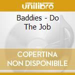 Baddies - Do The Job cd musicale di Baddies