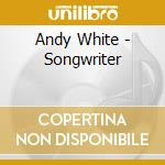 Andy White - Songwriter cd musicale di WHITE ANDY