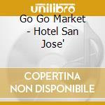 Go Go Market - Hotel San Jose' cd musicale di GO GO MARKET