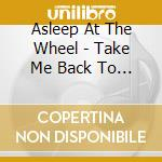 Asleep At The Wheel - Take Me Back To Tulsa cd musicale di ASLEEP AT THE WHEEL