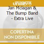 Jan Mclagan & The Bump Band - Extra Live cd musicale di Mclagan ian & bump band