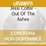 Colter, Jessi - Out Of The Ashes cd musicale di COLTER JESSI