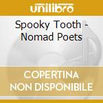 Spooky Tooth - Nomad Poets cd musicale di SPOOKY TOOTH