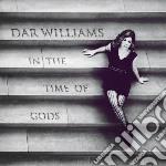 Dar Williams - In The Time Of Gods cd musicale di Williams Dar