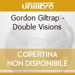 Gordon Giltrap - Double Visions cd musicale di GILTRAP & GORDON