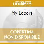 MY LABORS cd musicale di GRAVENITES NICK