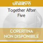 TOGETHER AFTER FIVE cd musicale di SIR DOUGLAS QUINTET