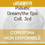 PULSATIC DREAM/THE EPIC COLL. 3CD cd musicale di KALEIDOSCOPE