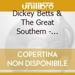 Dickey Betts & The Great Southern - Atlanta'S Burning Down / Dickey Betts & The Great Southern cd musicale di DICKEY BETTS & THE GREAT SOUTHER