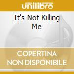 IT'S NOT KILLING ME cd musicale di BLOOMFIELD MIKE