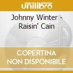 RAISIN' CAIN cd musicale di JOHNNY WINTER