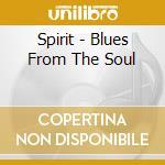 Spirit - Blues From The Soul cd musicale di Spirit