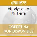 Afrodysia - A Mi Tierra cd musicale di Afrodysia