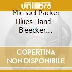 Michael Packer Blues Band - Bleecker Bowery cd musicale di MICHAEL PACKER BAND