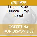 Empire State Human - Pop Robot cd musicale