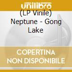 (LP VINILE) Gong lake lp vinile di NEPTUNE